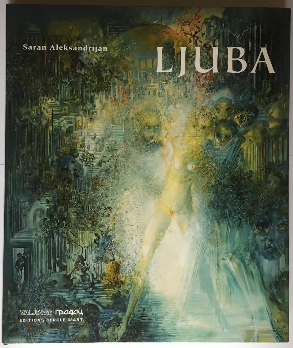 Saran Aleksandrijan -Ljuba, tekst na srpskom - Valjevo-Čačak-Pariz-Editions Cercle d'Art, 2003