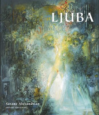 Sarane Alexandrian, Ljuba (Paris, Editions Cercle d'Art, 2003)